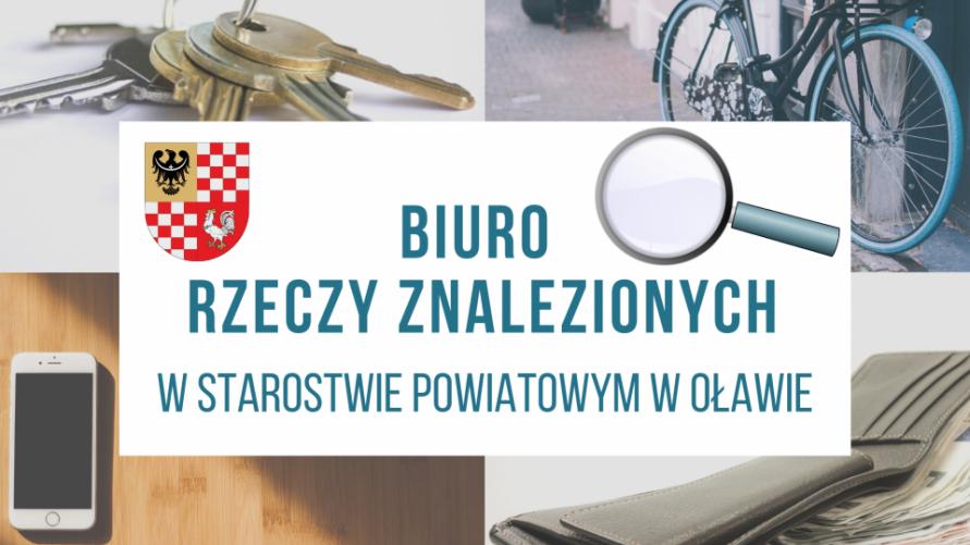 Na środku napis Biuro Rzeczy Znalezionych w Starostwie Powiatowym w Oławie, obok herb powiatu i symbol lupy. Napis otaczają 4 zdjęcia, w lewym górnym klucze mieszkalne, w prawym górnym rower damski, w lewym dolnym smartfon i w prawym dolnym portfel.
