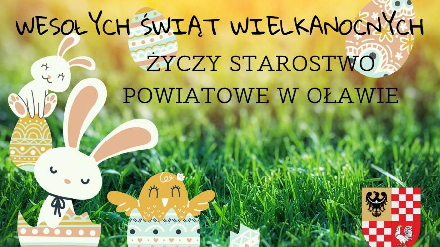 """Na zdjęciu widzimy symbole Świąt Wielkanocnych i napis """"Wesołych Świąt Wielkanocnych życzy Starostwo Powiatowe w Oławie."""